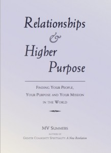 Life's Purpose is explained in the book: Relationships and Higher Power