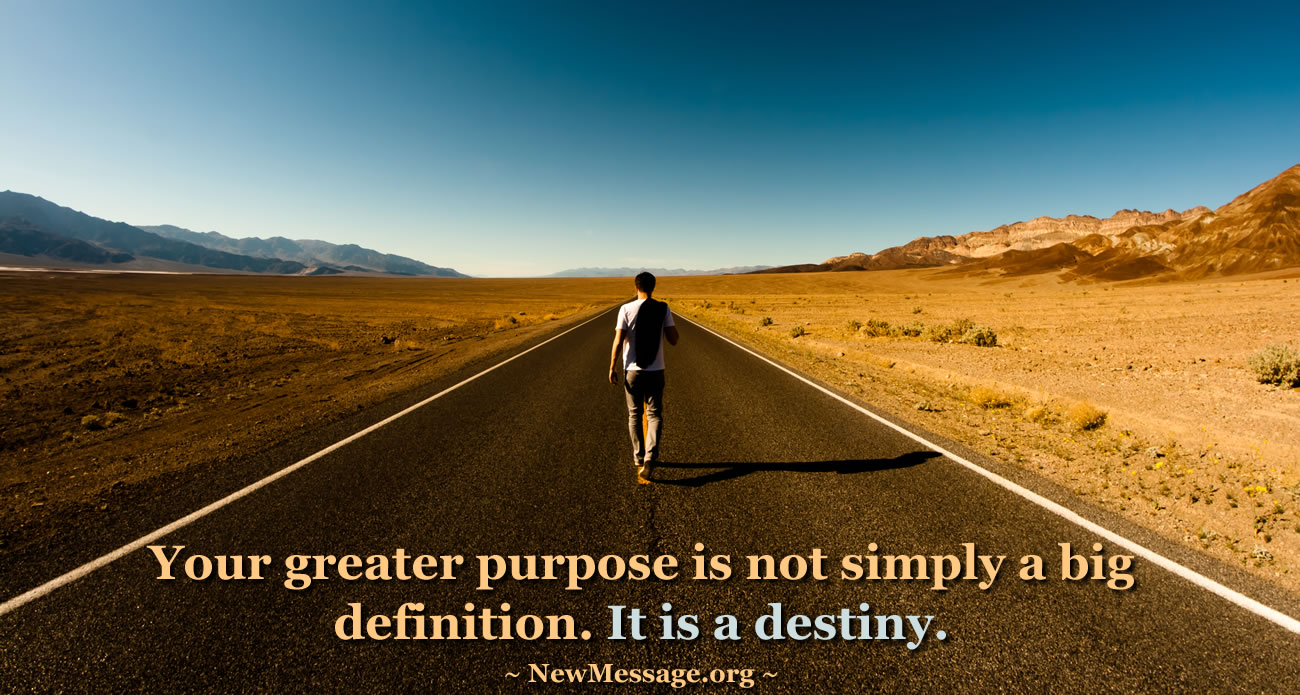 Greater purpose is a destiny